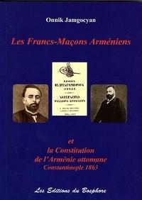 Onnik Jamgocyan - Les Francs-Maçons arméniens - La Constitution de l'Arménie ottomane, Constantinople 1863.