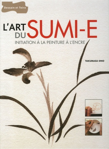 Ono Takumasa - L'art du Sumi-e - Initiation à la peinture à l'encre.
