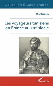 Ons Debbech - Les voyageurs tunisiens en France au XIXe siècle.