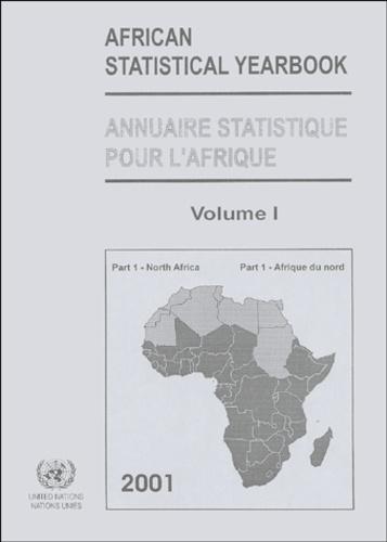 ONU - African Statistical Yearbook ; Annuaire statistique pour l'Afrique 2001 - Volume 1, Part 1 North Africa ; Partie 1 Afrique du nord.