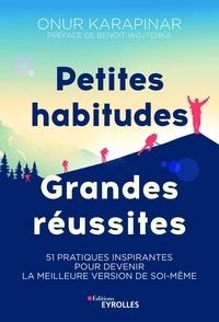Petites habitudes, grandes réussites - 51 pratiques inspirantes pour devenir la meilleure version de soi-même.pdf