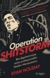 Operation Shitstorm - Berufsgeheimnisse eines professionellen Medien-Manipulators.