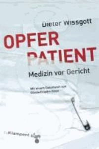 Opfer Patient - Medizin vor Gericht.