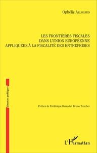 Les frontières fiscales dans l'Union européenne appliquées à la fiscalité des entreprises - Ophélie Allouard pdf epub