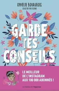 Ophélie Bourgeois - Garde tes conseils - Le meilleur des pires conseils aux parents et futurs parents.