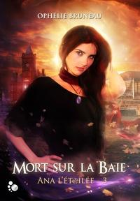 Ophélie Bruneau - Ana l'étoilée Tome 3 : Mort sur la baie.