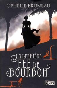 Ophélie Bruneau - La dernière fée de Bourbon.