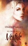 Ophélie Pemmarty - Le choix de la Vestale.