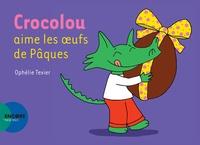 Ophélie Texier - Crocolou  : Crocolou aime les oeufs de Pâques.