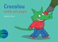 Ophélie Texier - Crocolou  : Crocolou aime son papa.