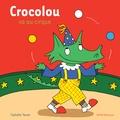 Ophélie Texier - Crocolou  : Crocolou va au cirque.