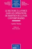 Ophélie Thielen - Le recours à la force dans les opérations de maintien de la paix contemporaines.