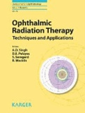 Ophthalmic Radiation Therapy - Techniques and Applications.