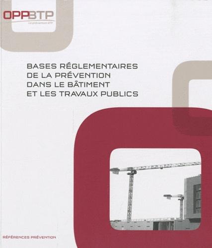 OPPBTP - Bases réglementaires de la prévention dans le bâtiment et les travaux publics.