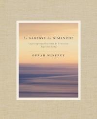 Oprah Winfrey - La sagesse du dimanche - Leçons spirituelles tirées de l'émission Super Soul Sunday.