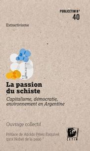 OPSur et Grégory Lassalle - La passion du schiste - Capitalisme, démocratie, environnement en Argentine.