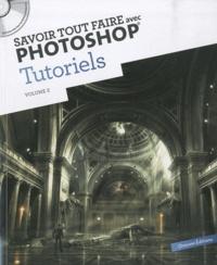 Oracom Editions - Savoir tout faire avec Photoshop Tutoriels - Volume 2. 1 Cédérom
