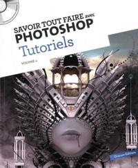 Oracom Editions - Savoir tout faire avec Photoshop Tutoriels - Volume 4. 1 Cédérom