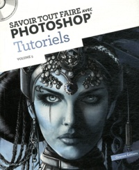 Oracom Editions - Savoir tout faire avec Photoshop Tutoriels - Volume 5. 1 Cédérom