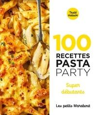 Orathay Souksisavanh et Anaïs Chabault - 100 recettes pasta party - Super débutants.