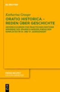 Oratio historica - Reden über Geschichte - Untersuchungen zur praktischen Rhetorik während des spanisch-niederländischen Konfliktes im 16. und 17. Jahrhunderts.