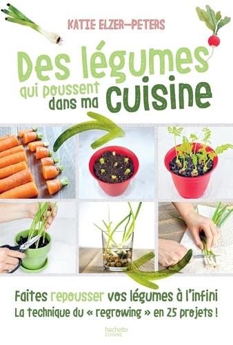Des légumes qui poussent dans ma cuisine  : Faites repousser vos légumes à l'infini