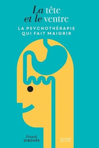 La tête et le ventre  : La psychothérapie qui fait maigrir