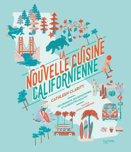 La nouvelle cuisine californienne  : des produits, des rencontres, et 60 recettes healthy