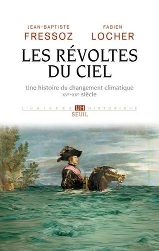 Les révoltes du ciel  : Une histoire du changement climatique (XVe XXe siècle)