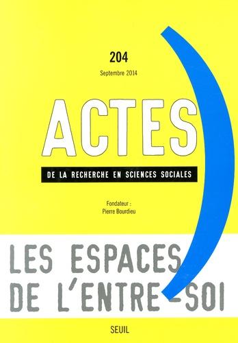 Les espaces de l'entre-soi  : Actes de la recherche en sciences sociales n°204 septembre 2014