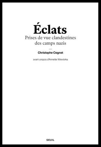 Eclats  : prises de vue clandestines des camps nazis