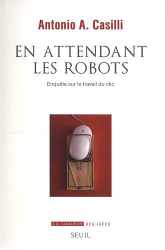 En attendant les robots  : enquête sur le travail du clic