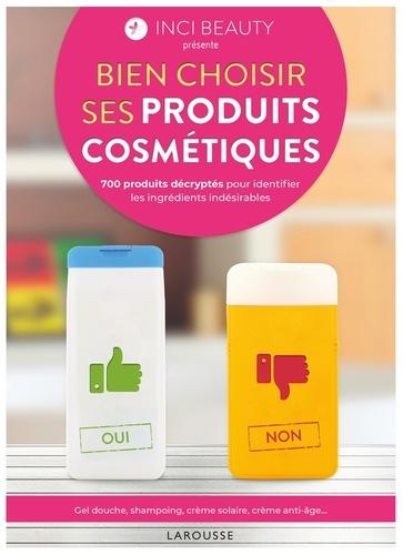 Bien choisir ses produits cosmétiques  : 700 produits décryptés pour identifier les ingrédients indésirables