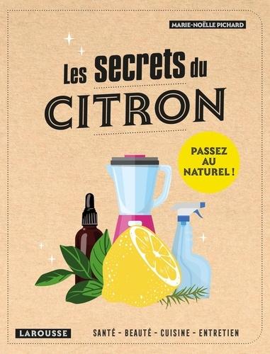 Les secrets du citron  : Santé, beauté, cuisine, entretien