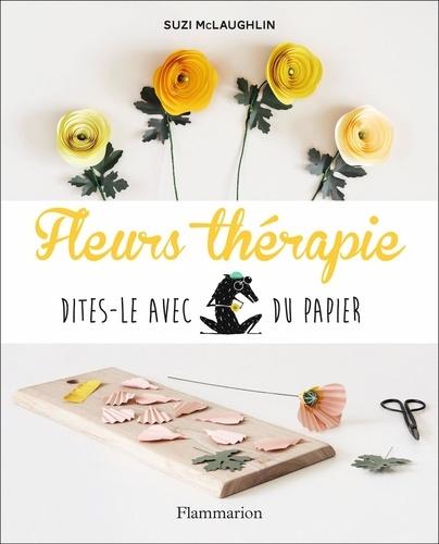Fleurs thérapie  : Dites-le avec du papier