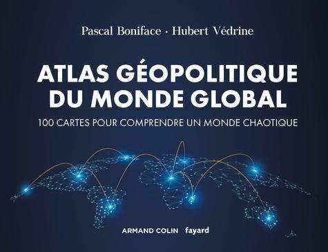 Atlas géopolitique du monde global  : 100 cartes pour comprendre un monde chaotique