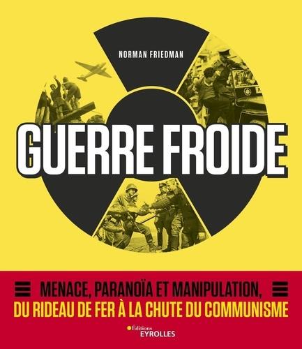 La Guerre Froide  : Menace, paranoïa et manipulation, du rideau de fer à la chute du communisme