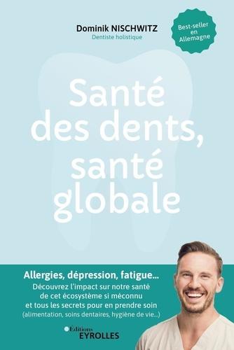 Santé des dents, santé globale  : Allergies, dépression, fatigue... Découvrez l'impact sur notre santé de cet écosystème pourtant si méconnu et tous les secrets pour en prendre soin (alimentation, soins dentaires, hygiène de vie...)