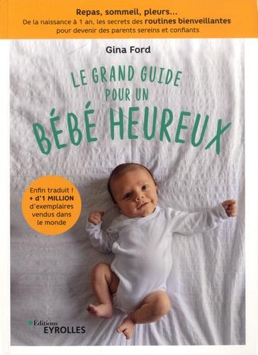 Le grand guide pour un bébé heureux  : Repas, sommeil, pleurs... De la naissance à 1 an, tous les secrets des routines bienveillantes pour devenir des parents sereins et confiants