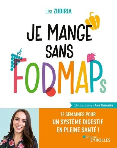 Je mange sans FODMAPs  : 12 semaines pour un système digestif en pleine santé !