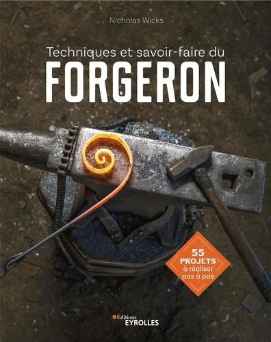 Techniques et savoir-faire du forgeron  : 55 projets à réaliser pas à pas