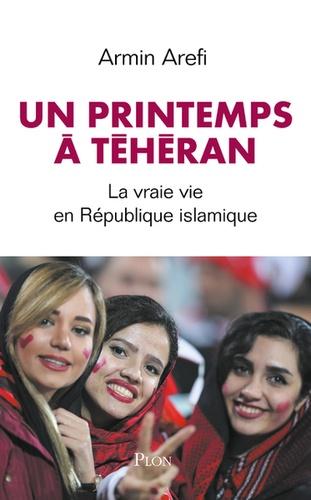 Le printemps de Téhéran  : La vraie vie en République islamique
