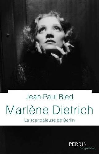 Marlène Dietrich  : la scandaleuse de Berlin