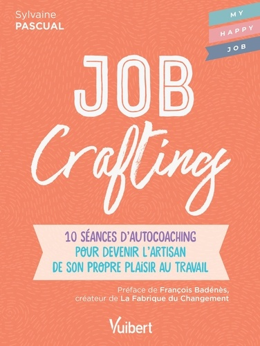 Job Crafting  : 10 séances d'autocoaching pour devenir l'artisan de son propre plaisir au travail