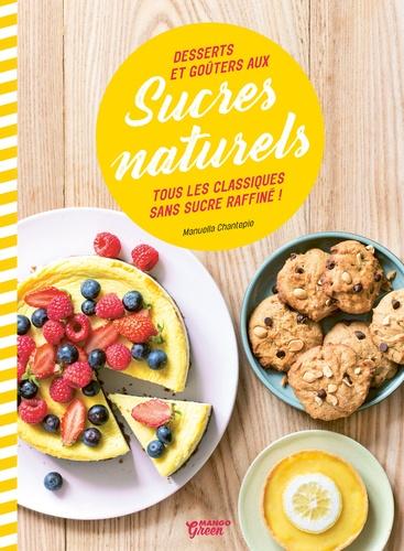 Desserts et goûters aux sucres naturels  : Tous les classiques sans sucre raffiné !