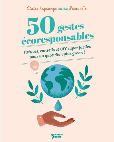 50 gestes écoresponsables  : Astuces, conseils et DIY super faciles pour un quotidien plus green !