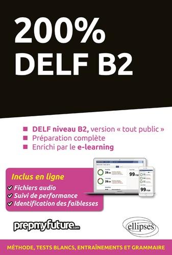 200% DELF B2  : tout public, préparation complète, enrichi par le e-learning