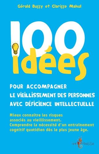 100 idées pour accompagner le vieillissement des personnes avec déficience intellectuelle