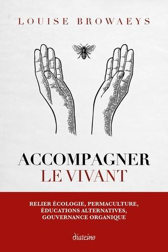 Accompagner le vivant  : relier écologie, permaculture, éducations alternatives,  gouvernance organique
