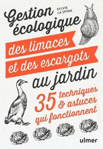 Gestion écologique des limaces et des escargots au jardin  : 35 techniques et astuces qui fonctionnent